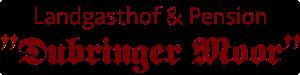 """Landgasthof & Pension """"Dubringer Moor"""" Logo"""